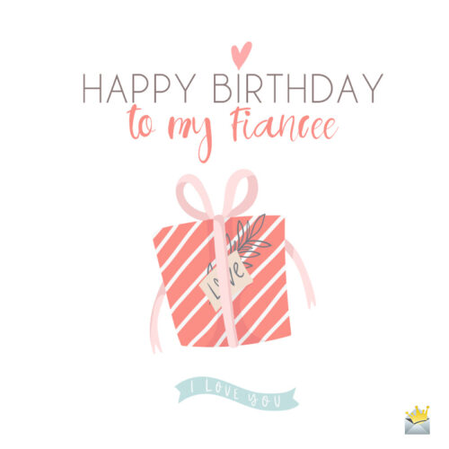 Happy Birthday Greetings for your Fiancée.