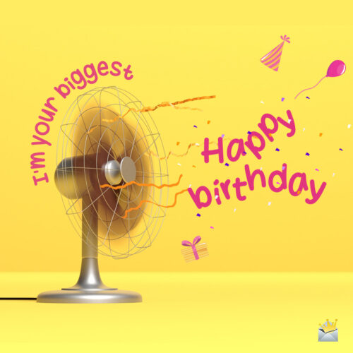 Birthday pun with fan to share with a friend on their special day.