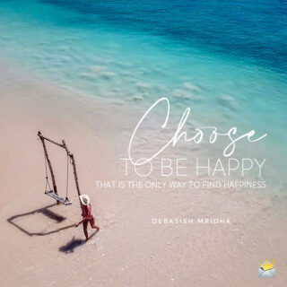 Choose to be happy quote for inspiration.