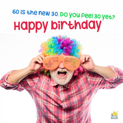 One-liner to wish happy birthday to someone for their 60th birthday.