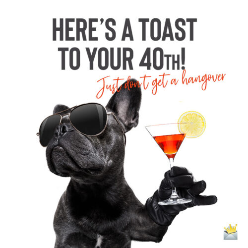 Funny image with birthday one-liner to share with someone on their 40th birthday.