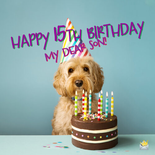 Happy 15th birthday message for your son on image of cute dog in front of birthday cake.