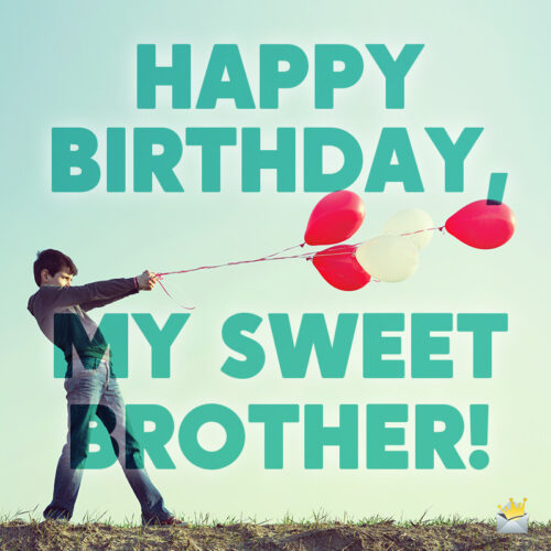 Birthday wish for brother.