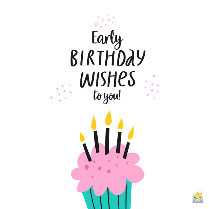 Wishes in Advance! | Early Happy Birthday