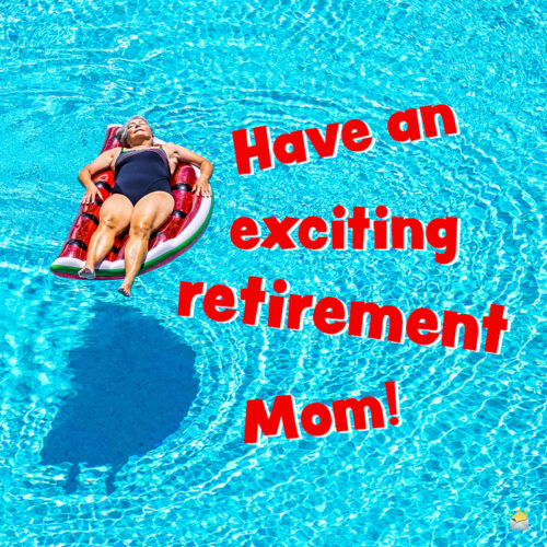 Retirement wish for mom.