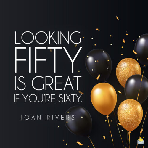 Funny quote for 50th birthday.