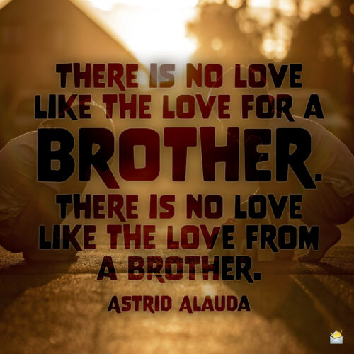 Brother quote to note and share.