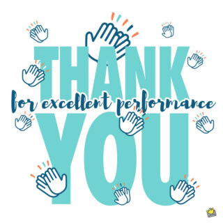 Thank you quote to employee for excellent performance.