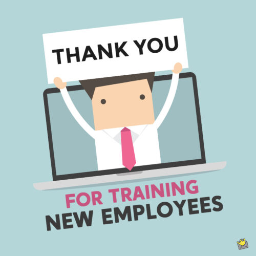 Thank you quote to employee for training new employees.