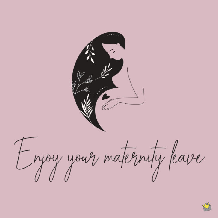 Those 9 Months | 30+ Maternity Leave Wishes and Messages