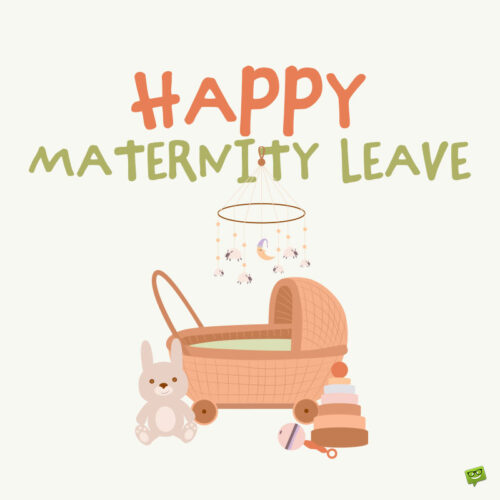 Maternity Leave Wishes and Messages.